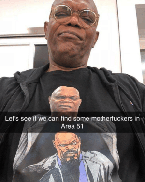Dank, Memes, and Target: Let's see if we can find some motherfuckers in  Area 51 Samuel Jackson joins the battle by SuckYoMa MORE MEMES