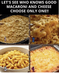 Good, Only One, and Cheese: LET'S SEE WHO KNOWS GOOD  MACARONI AND CHEESE  CHOOSE ONLY ONE!! Which one y'all choosing? 🤔 https://t.co/P1DyRKdGcU