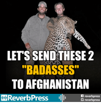 "Children, Definitely, and Afghanistan: LET'S SEND THESE2  ""BADASSES""  TO AFGHANISTAN  freverbpress  reverbpress They definitely need to go before we send our children over there."
