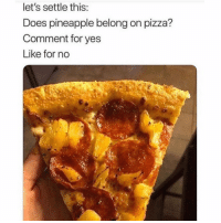 Pizza, Pineapple, and Yes: let's settle this  Does pineapple belong on pizza?  Comment for yes  Like for no Do y'all like pineapple on your pizza or no? 🍕🍍🤔 https://t.co/87hBh1wC9o