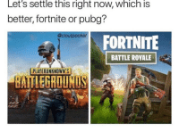 All The, Battle Royale, and All: Let's settle this right now, which is  better, fortnite or pubg?  @cloutpocket  FORTNITE  BATTLE ROYALE  PLAYERUNKNOWN'S Pubg all the way