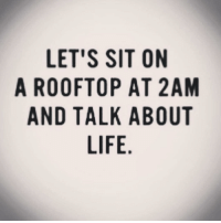 Dekh Bhai, International, and 2am: LET'S SIT ON  A ROOFTOP AT 2AM  AND TALK ABOUT  LIFE  MT  AU  N20  OTB  TAA  IPK FI  SPKE  0L1  STAL  TFT  FT  E0  LOD That time, total Calmness! DeepThoughts