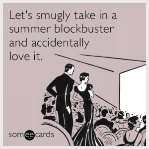 Advice, Blockbuster, and Love: Let's smugly take in a  summer blockbuster  and accidentally  love it.  someecards  ее advice-animal:  Movies