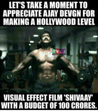 Memes, Appreciate, and Budget: LET'S TAKE A MOMENT TO  APPRECIATE AJAY DEVGN FOR  MAKING AHOLLYWOOD LEVEL  RTV  CJ  WWW, RVCJ, CO  VISUALEFFECT FILM SHIVAAW  WITH A BUDGET OF 100 CRORES.