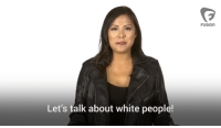 """How many times do you see this? """"Hey, white people"""" """"Dear, white people"""" """"We as white people."""" This is all I see anymore, and I'm sick of it. Spoiler alert, you're not gonna guilt me into feeling bad about anything for merely being white. Not happening. Videos likes these really just entice races to view it so they can all congregate on how much they hate white people. Then we as white people, are just expected to sit back and tolerate this seething racism against us. Westerners all across the world demand our own people to denounce and reject racism against others, but in the next breath we are expected to encourage and foster environments where other races are intolerant bigots to us.: Let's talk about white people!  FUSIOn How many times do you see this? """"Hey, white people"""" """"Dear, white people"""" """"We as white people."""" This is all I see anymore, and I'm sick of it. Spoiler alert, you're not gonna guilt me into feeling bad about anything for merely being white. Not happening. Videos likes these really just entice races to view it so they can all congregate on how much they hate white people. Then we as white people, are just expected to sit back and tolerate this seething racism against us. Westerners all across the world demand our own people to denounce and reject racism against others, but in the next breath we are expected to encourage and foster environments where other races are intolerant bigots to us."""