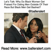"Let's Talk: Why Do Black Women Get Praised For Dating Men Outside Of Their Race But Black Men Get Bashed? -blogged by @peachkyss ⠀⠀⠀⠀⠀⠀⠀ ⠀⠀⠀⠀⠀⠀⠀ In this day and age, black women are praised for dating white men but as soon as a black man does it, he's called all kinds of names. What's the difference? ⠀⠀⠀⠀⠀⠀⠀ ⠀⠀⠀⠀⠀⠀⠀ As soon as a black woman has been lied to and cheated on by a black man, her girls are like, ""you are better off with a white man. Leave his ass girl."" Women praise her for dating outside of her race. Does the race really matter when it comes to infidelity or lying? Last time I checked, all races cheat. ⠀⠀⠀⠀⠀⠀⠀ ⠀⠀⠀⠀⠀⠀⠀ Now, when a black man hooks up or marries a woman of another race he's trash. Why is that? ⠀⠀⠀⠀⠀⠀⠀ ⠀⠀⠀⠀⠀⠀⠀ ""All these beautiful black women out here and he goes to a woman outside of his race."" ⠀⠀⠀⠀⠀⠀⠀ ⠀⠀⠀⠀⠀⠀⠀ Well, is it possible that he feels the same way you do towards men, better yet black men? What if he wants a change like you do? No need to make him feel like less of a man for dating a white woman. ⠀⠀⠀⠀⠀⠀⠀ ⠀⠀⠀⠀⠀⠀⠀ Date who the hell you want to date. It's not about what everyone else thinks. Your happiness is all that matters. If you want to date black, white, Mexican, Puerto Rican , Japanese,etc., then do so ...to read more log on to BallerAlert.com (clickable link on profile): Let's Talk: Why Do Black Women Get  Praised For Dating Men Outside Of Their  Race But Black Men Get Bashed?  @balleralert  Read More: www.balleralert.com Let's Talk: Why Do Black Women Get Praised For Dating Men Outside Of Their Race But Black Men Get Bashed? -blogged by @peachkyss ⠀⠀⠀⠀⠀⠀⠀ ⠀⠀⠀⠀⠀⠀⠀ In this day and age, black women are praised for dating white men but as soon as a black man does it, he's called all kinds of names. What's the difference? ⠀⠀⠀⠀⠀⠀⠀ ⠀⠀⠀⠀⠀⠀⠀ As soon as a black woman has been lied to and cheated on by a black man, her girls are like, ""you are better off with a white man. Leave his ass girl."" Women praise her for dating outside of her race. Does the race really matter when it comes to infidelity or lying? Last time I checked, all races cheat. ⠀⠀⠀⠀⠀⠀⠀ ⠀⠀⠀⠀⠀⠀⠀ Now, when a black man hooks up or marries a woman of another race he's trash. Why is that? ⠀⠀⠀⠀⠀⠀⠀ ⠀⠀⠀⠀⠀⠀⠀ ""All these beautiful black women out here and he goes to a woman outside of his race."" ⠀⠀⠀⠀⠀⠀⠀ ⠀⠀⠀⠀⠀⠀⠀ Well, is it possible that he feels the same way you do towards men, better yet black men? What if he wants a change like you do? No need to make him feel like less of a man for dating a white woman. ⠀⠀⠀⠀⠀⠀⠀ ⠀⠀⠀⠀⠀⠀⠀ Date who the hell you want to date. It's not about what everyone else thinks. Your happiness is all that matters. If you want to date black, white, Mexican, Puerto Rican , Japanese,etc., then do so ...to read more log on to BallerAlert.com (clickable link on profile)"