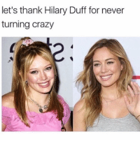 Memes, Relationships, and Duff: let's thank Hilary Duff for never  turning crazy One shot for @hilaryduff ! 😩🙏🏽 Relationships News Entertainment Funny Laughs Humor Website MemeLife Culture ManCave Opinion CultTV Trending Daily SocialMedia Dating Relationships