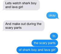 imagine your otp: Lets watch shark boy  and lava girl  okay  And make out during the  scary parts  th  the scary parts  of shark boy and lava girl imagine your otp
