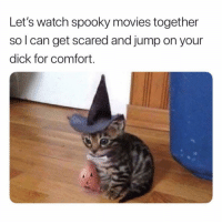 Movies, Dick, and Tis the Season: Let's watch spooky movies together  so l can get scared and jump on your  dick for comfort Tis the season! ( @memez4dayz )