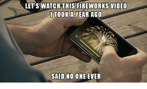 Aww, Dank, and Memes: LET'S WATCH THIS FIREWORKS VIDEO  ITOOK A YEAR AGO  SAID NO ONE EVER Aww the memories by _MostlyHarmless FOLLOW HERE 4 MORE MEMES.