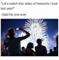 """Memes, Videos, and Fireworks: """"Let's watch this video of fireworks I took  last year!""""  Said No one ever still gonna take way too many videos tomorrow 🙃🎆 (@tank.sinatra)"""