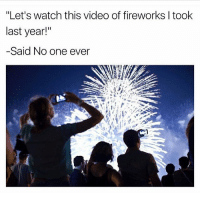 """Memes, Fireworks, and Video: """"Let's watch this video of fireworks l took  last year!""""  -Said No one ever 😂😂😂 No one does this, so just save your memory. 🎆 rp @gonebanhannahs SoBasicICantEven 4thofjuly fireworks"""