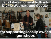 Dicks, Google, and Memes: Let'stake a moment to thank  Dick'S, Walmart, and Google  Fight f  ENOUGH TO ON  for supporting locally-owned  gun shops