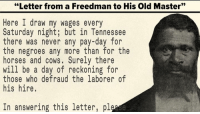 Letter From A Freedman To His Old Master.Letter From A Freedman To His Old Master Here I Draw My Wages Every