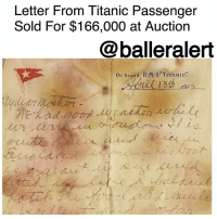 "Letter From Titanic Passenger Sold For $166,000 at Auction -by: @RaquelHarrisTV ⠀⠀⠀⠀⠀⠀⠀⠀⠀ ⠀⠀⠀⠀⠀⠀⠀⠀⠀ A letter written just one day before the Titanic sank has been sold for $166,000 at auction. ⠀⠀⠀⠀⠀⠀⠀⠀⠀ ⠀⠀⠀⠀⠀⠀⠀⠀⠀ The letter was recovered from a passenger's body, and is believed to be one of the last letters written before the ship hit the iceberg and sank into the Atlantic. ⠀⠀⠀⠀⠀⠀⠀⠀⠀ ⠀⠀⠀⠀⠀⠀⠀⠀⠀ Surpassing expectations, the British auction house Henry Aldridge & Son predicted the item would go for £60,000 to £80,000 ($79,000 to $106,000). The winner of Saturday's auction name wasn't released. ⠀⠀⠀⠀⠀⠀⠀⠀⠀ ⠀⠀⠀⠀⠀⠀⠀⠀⠀ The author of the letter was an American salesman named Alexander Oskar Holverson, he wrote the letter to his mother. Sadly, the letter shared Holverson's hopes to reach his destination: ""If all goes well we will arrive in New York Wednesday A.M."" ⠀⠀⠀⠀⠀⠀⠀⠀⠀ ⠀⠀⠀⠀⠀⠀⠀⠀⠀ What makes this letter so special is it was written on April 13, 1912, one day before the ship sank midway through its voyage from Southampton, England to New York. ⠀⠀⠀⠀⠀⠀⠀⠀⠀ ⠀⠀⠀⠀⠀⠀⠀⠀⠀ Holverson describes the world's largest built ship inside the letter. ""This boat is giant in size and fitted up like a palacial hotel,"" wrote Holverson. ⠀⠀⠀⠀⠀⠀⠀⠀⠀ ⠀⠀⠀⠀⠀⠀⠀⠀⠀ Holverson died when the Titanic went down along with 1,500 other passengers and crew. About 700 people survived including Holverson's wife, Mary. Holverson's body and other belongings were found days later in the Atlantic.: Letter From Titanic Passenger  Sold For $166,000 at Auction  @balleralert  On board R.M S'TITANIC  e2てぇ  3 Letter From Titanic Passenger Sold For $166,000 at Auction -by: @RaquelHarrisTV ⠀⠀⠀⠀⠀⠀⠀⠀⠀ ⠀⠀⠀⠀⠀⠀⠀⠀⠀ A letter written just one day before the Titanic sank has been sold for $166,000 at auction. ⠀⠀⠀⠀⠀⠀⠀⠀⠀ ⠀⠀⠀⠀⠀⠀⠀⠀⠀ The letter was recovered from a passenger's body, and is believed to be one of the last letters written before the ship hit the iceberg and sank into the Atlantic. ⠀⠀⠀⠀⠀⠀⠀⠀⠀ ⠀⠀⠀⠀⠀⠀⠀⠀⠀ Surpassing expectations, the British auction house Henry Aldridge & Son predicted the item would go for £60,000 to £80,000 ($79,000 to $106,000). The winner of Saturday's auction name wasn't released. ⠀⠀⠀⠀⠀⠀⠀⠀⠀ ⠀⠀⠀⠀⠀⠀⠀⠀⠀ The author of the letter was an American salesman named Alexander Oskar Holverson, he wrote the letter to his mother. Sadly, the letter shared Holverson's hopes to reach his destination: ""If all goes well we will arrive in New York Wednesday A.M."" ⠀⠀⠀⠀⠀⠀⠀⠀⠀ ⠀⠀⠀⠀⠀⠀⠀⠀⠀ What makes this letter so special is it was written on April 13, 1912, one day before the ship sank midway through its voyage from Southampton, England to New York. ⠀⠀⠀⠀⠀⠀⠀⠀⠀ ⠀⠀⠀⠀⠀⠀⠀⠀⠀ Holverson describes the world's largest built ship inside the letter. ""This boat is giant in size and fitted up like a palacial hotel,"" wrote Holverson. ⠀⠀⠀⠀⠀⠀⠀⠀⠀ ⠀⠀⠀⠀⠀⠀⠀⠀⠀ Holverson died when the Titanic went down along with 1,500 other passengers and crew. About 700 people survived including Holverson's wife, Mary. Holverson's body and other belongings were found days later in the Atlantic."