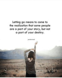 Destiny, Life, and Love: Letting go means to come to  the realization that some people  are a part of your story, but not  a part of your destiny.  positiveresult tag someone Check out all of my prior posts⤵🔝 Positiveresult positive positivequotes positivity life motivation motivational love lovequotes relationship lover hug heart quotes positivequote positivevibes kiss king soulmate girl boy friendship dream adore inspire inspiration couplegoals partner women man