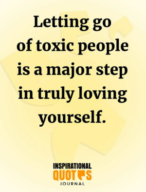 Memes, 🤖, and Step: Letting go  of toxic people  is a major step  in truly loving  yourself.  INSPIRATIONAL  QUOT S  JOURNAL <3