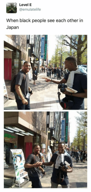 A rare occurrence: Level E  @emulatelife  When black people see each other in  Japan  ア  バ  ギ  ア A rare occurrence