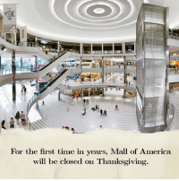 America, Family, and Instagram: LEVEL  For the first time in years, Mall of America  will be closed on Thanksgiving. America's biggest and busiest mall will be closed on Thanksgiving Day, allowing close to 1,500 employees who work for Mall of America to spend the day with their families. Cred: @News on Instagram