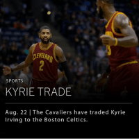 The Cleveland Cavaliers have reportedly traded Kyrie Irving to the Boston Celtics in exchange for Isaiah Thomas, Jae Crowder, Ante Zizic and the Nets' unprotected 2018 first-round pick.: LEVELRN  SPORTS  KYRIE TRADE  Aug. 22 | The Cavaliers have traded Kyrie  Irving to the Boston Celtics. The Cleveland Cavaliers have reportedly traded Kyrie Irving to the Boston Celtics in exchange for Isaiah Thomas, Jae Crowder, Ante Zizic and the Nets' unprotected 2018 first-round pick.