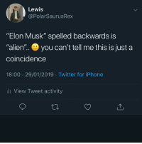 "Iphone, Memes, and Twitter: Lewis  @PolarSaurusRex  ""Elon Musk"" spelled backwards iS  ""alien'"".. you can't tell me this is just a  coincidence  18:00 29/01/2019 Twitter for iPhone  l View Tweet activity You didn't see no spelling error ‼️"