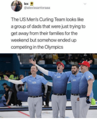 "Club, Tumblr, and Blog: lex  @alexissantoraaa  The US Men's Curling Team looks like  a group of dads that were just trying to  get away from their families for the  weekend but somehow ended up  competing in the Olympics  USh  ush <p><a href=""http://laughoutloud-club.tumblr.com/post/171451169783/hell-no-papa"" class=""tumblr_blog"">laughoutloud-club</a>:</p>  <blockquote><p>Hell no papa</p></blockquote>"
