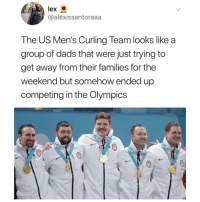 Funny, The Weekend, and Olympics: lex  @alexissantoraaa  The US Men's Curling Team looks like a  group of dads that were just trying to  get away from their families for the  weekend but somehow ended up  competing in the Olympics  0 This is way too accurate. I was born to be a curler