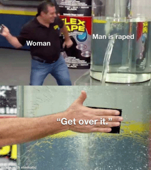 """Reddit, Can, and Man: LEX  APE  Man is raped  Woman  """"Get over it.""""  made with mematic It can happen to men too"""