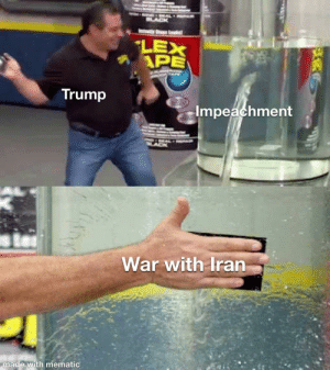 That will fix it: LEX  APE  Trump  Impeachment  War with Iran  made with mematic That will fix it