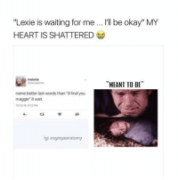 "Memes, Heart, and Okay: ""Lexie is waiting for me  HEART IS SHATTERED  I'll be okay"" MY  melanie  MEANT TO BE  llacsabrina  name better last words than ""ll find you  maggie"" ill wait  0/2316, 922 PM  iga Still sobbing 😩😩😩😭💔 greysanatomy xogreysanatomy slexie"