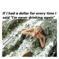 """Or blacked out @womenwholovewine 😂😂🙌🏻💰: lf I had a dollar for every time l  said """"I'm never drinking again Or blacked out @womenwholovewine 😂😂🙌🏻💰"""