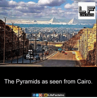 Facts, Life, and Memes: LF  LIFE FACTS  The Pyramids as seen from Cairo  fl9@ODLifeFactsInc  丽ーーーー,EhEn
