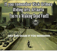 ~Shawn: lf you remember Rick Grimes  Riding into Atlanta  You're a  Walking Dead Fan!!  ANS  GISNE  ND SHARE IF YOU REMEMBER. ~Shawn
