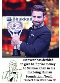 Salman Khan: lfbl/Bhukkad  Manveer has decided  to give half prize money  to Salman Khan in his  True Suury  his Being Human  Foundation. You'll  respect him More now