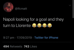 Think before you Tweet. 👀😂😂 https://t.co/ctH3JMBrCu: @lfcmatt  Napoli looking for a goal and they  turn to Llorente  9:27 pm 17/09/2019 Twitter for iPhone  494 Retweets 743 Likes Think before you Tweet. 👀😂😂 https://t.co/ctH3JMBrCu