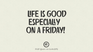 20 Tgif Sarcastic Quotes And Meme For Your Boss And Colleague - Auto ...: LFE IS GOOD  ESPECIALLY  ON A FRIDAY!  TGIF Quotes via Gecko&&Fly 20 Tgif Sarcastic Quotes And Meme For Your Boss And Colleague - Auto ...