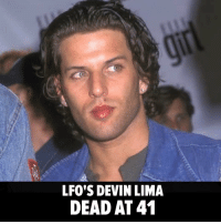 Head, Memes, and Cancer: LFO'S DEVIN LIMA  DEAD AT41 LFO singer Devin Lima has died after a yearlong battle with stage 4 cancer. Head to TMZ for more. RIP tmz lfo devinlima
