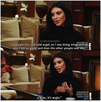 Oh Kim.: lg: keepupkardashian  #RICH KIDS MF  thought the card said angel, so l was doing wingsvandall,  and felt so good, and then the other people was D NEW  AT  #RICH KIDS OF  BEVERLY HILLS  BRAND NEW  Kim, it's angle  NEXT Oh Kim.