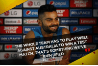 """Memes, Reebok, and Reeboks: LG  Reebok A  HAS TO PLAY WELL  THE WHOLE TO WIN ATTEST  AGAINST AUSTRALIA WE'VE  MATCH  THATS SOMETHING IDENTIFIED """"The whole team has to play well against Australia to win a Test match, that's something we've identified says Kohli!"""