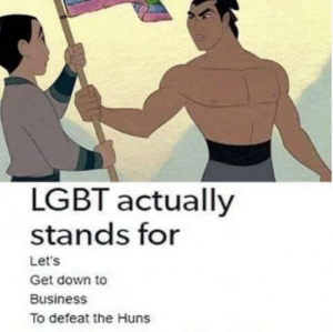 Lgbt, Business, and Dank Memes: LGBT actually  stands for  Let's  Get down to  Business  To defeat the Huns Did they send me daughters, when I asked for sons?