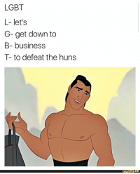 Funny, Lgbt, and Lol: LGBT  L- let's  G- get down to  B- business  T- to defeat the huns  funny Like & share @ifunny.co . . . . . lol fun humor ifunny hilarious funnyshit joke funny meme funnymemes funny dankmemes comedy hoodjokes