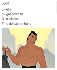 "Dank, Lgbt, and Meme: LGBT  L- let's  G-get down to  B- business  T-to defeat the huns <p>Oh Boy via /r/dank_meme <a href=""http://ift.tt/2tJUmsa"">http://ift.tt/2tJUmsa</a></p>"