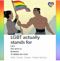 Disney, Lgbt, and Memes: LGBT  LGBT  UNITED  UNITED  LGBT actually  stands for  1  Let's  Get down to  BusinessS  To defeat the Huns  # lgbt # mulan # disney # please don't get WHATUPWITHALLTHEDREAMSABOUTOOMF ~cosmic latte