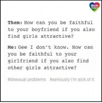 As they say, ask a stupid question, get a stupid answer :-) LGBT LGBTUN rainbownation rainbow_nation_us queerhumor bi LoveIsLove LoveWins LGBTPride LGBTSupport Homosexual GayPride Gay Lesbian Bisexual Pansexual Transgender Asexual GenderEquality GenderFluid Questioning Androgyne Agender GenderQueer Intersex: LGBT  UNITED  Them: How can you be faithful  to your boyfriend if you also  find girls attractive?  Me: Gee I don't know. How can  you be faithful to your  girlfriend if you also find  other girls attractive?  #bisexual problems  #seriously i'm sick of it As they say, ask a stupid question, get a stupid answer :-) LGBT LGBTUN rainbownation rainbow_nation_us queerhumor bi LoveIsLove LoveWins LGBTPride LGBTSupport Homosexual GayPride Gay Lesbian Bisexual Pansexual Transgender Asexual GenderEquality GenderFluid Questioning Androgyne Agender GenderQueer Intersex