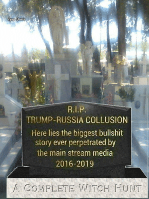 grandma unironically forgets Benghazi: Lgun Gptcin  R.I.P  TRUMP-RUSSIA COLLUSION  Here lies the biggest bullshit  story ever perpetrated by  the main stream media  2016-2019  A COMPLETE WITCH HUNT grandma unironically forgets Benghazi