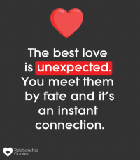 Love: lhe best loVe  is unexpected  You meet them  by fate and il's  an instant  connection  Relationship  Quotes