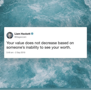 Instagram, Im 14 & This Is Deep, and Sep: Liam Hackett  @DiageoLiam  Your value does not decrease based on  someone's inability to see your worth  3:49 am-2 Sep 2019 Found on instagram