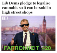 Memes, Bible, and Cannabis: Lib Dems pledge to legalise  cannabis so it can be sold in  high street shops  BIBLE  FARRONA EIT 2420