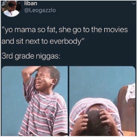 "Facts, Movies, and Yo: liban  @Leogazzlo  ""yo mama so fat, she go to the movies  and sit next to everbody""  3rd grade niggas: Facts 😂"