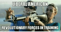 They pissed off and they want change: LIBERAL AMERICAN  REVOLUTIONARY FORCES IN TRAINING  MEMEFUL COM They pissed off and they want change